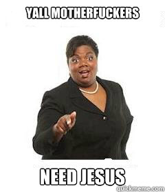 yall motherfuckers  Need Jesus  - yall motherfuckers  Need Jesus   sassy black woman