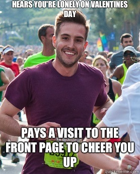 Hears you're lonely on valentines day Pays a visit to the front page to cheer you up  Ridiculously photogenic guy