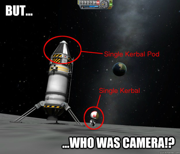 But... ...who was camera!? - But... ...who was camera!?  KerbalLandingPhoto