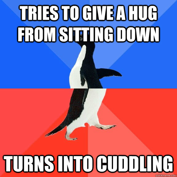 tries to give a hug from sitting down turns into cuddling - tries to give a hug from sitting down turns into cuddling  Socially Awkward Awesome Penguin