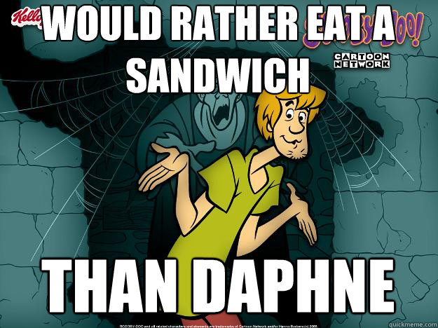 WOULD RATHER EAT A SANDWICH THAN DAPHNE - WOULD RATHER EAT A SANDWICH THAN DAPHNE  Irrational Shaggy