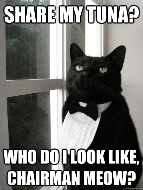 Share My Tuna? Who Do I Look like, chairman meow?