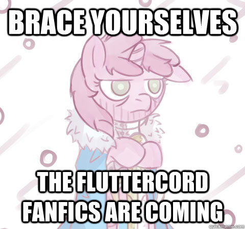 Brace yourselves The Fluttercord fanfics are coming