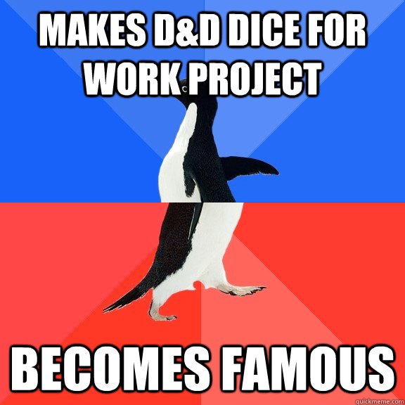 Makes D&D Dice for work project Becomes Famous - Makes D&D Dice for work project Becomes Famous  Socially Awkward Awesome Penguin