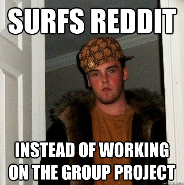 Surfs Reddit Instead of working on the group project - Surfs Reddit Instead of working on the group project  Scumbag Steve