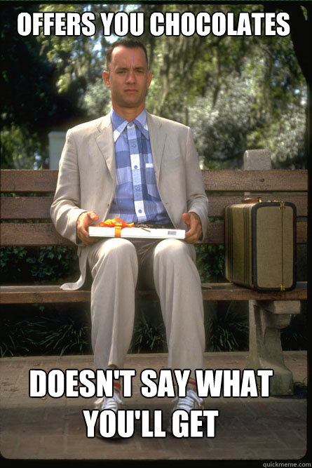 Offers you chocolates Doesn't say what you'll get - Offers you chocolates Doesn't say what you'll get  Forrest Gump