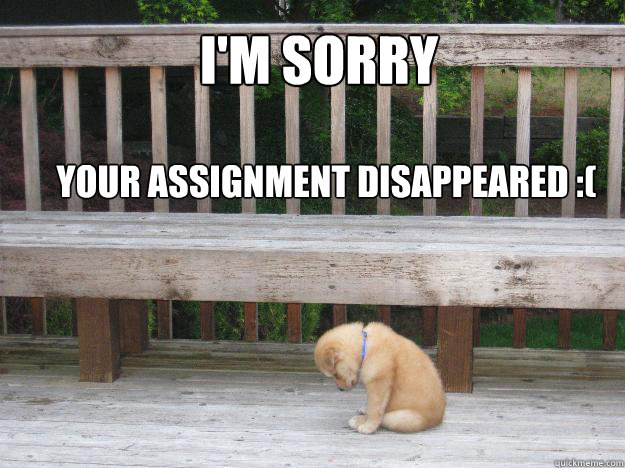I'm sorry     Your assignment disappeared :(  Sorry