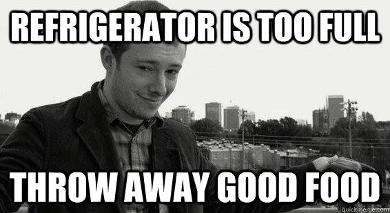 Refrigerator is too full throw away good food