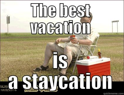 THE BEST VACATION IS A STAYCATION Misc