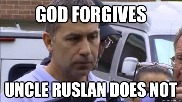 GOD FORGIVES UNCLE RUSLAN DOES NOT  Uncle Ruslan