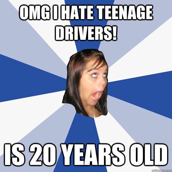 OMG I hate Teenage Drivers! Is 20 years old - OMG I hate Teenage Drivers! Is 20 years old  Annoying Facebook Girl