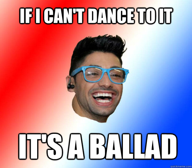 if i can't dance to it it's a ballad