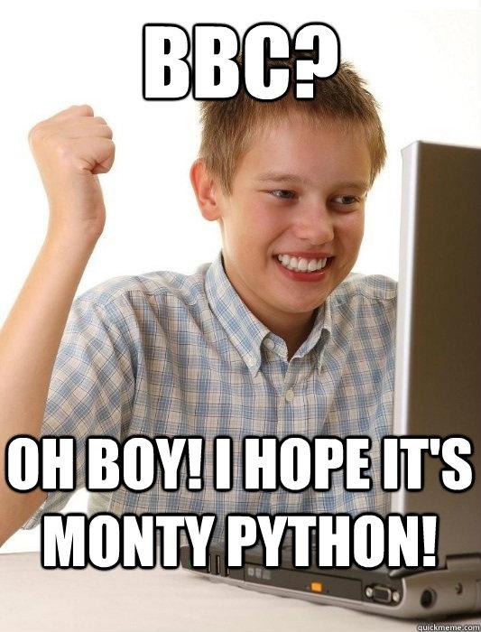BBC? Oh boy! I hope it's Monty Python! - BBC? Oh boy! I hope it's Monty Python!  Misc