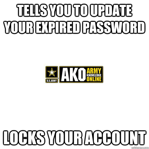 Tells you to update your expired password Locks your account - Tells you to update your expired password Locks your account  Misc