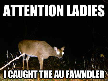 Attention ladies I caught the AU Fawndler - Attention ladies I caught the AU Fawndler  The AU Fawndler