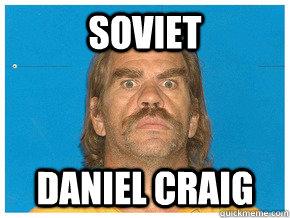 Soviet Daniel craig - Soviet Daniel craig  Meme!!