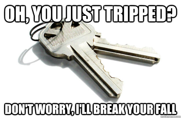 Oh, you just tripped? Don't worry, I'll break your fall - Oh, you just tripped? Don't worry, I'll break your fall  Annoying Keys