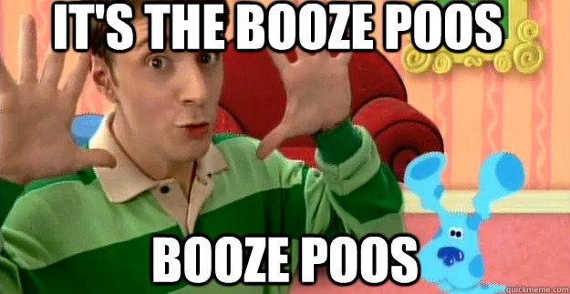 It's the booze poos Booze poos - It's the booze poos Booze poos  Misc
