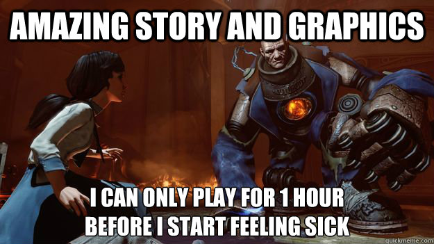 Amazing story and graphics I can only play for 1 hour before i start feeling sick - Amazing story and graphics I can only play for 1 hour before i start feeling sick  Misc