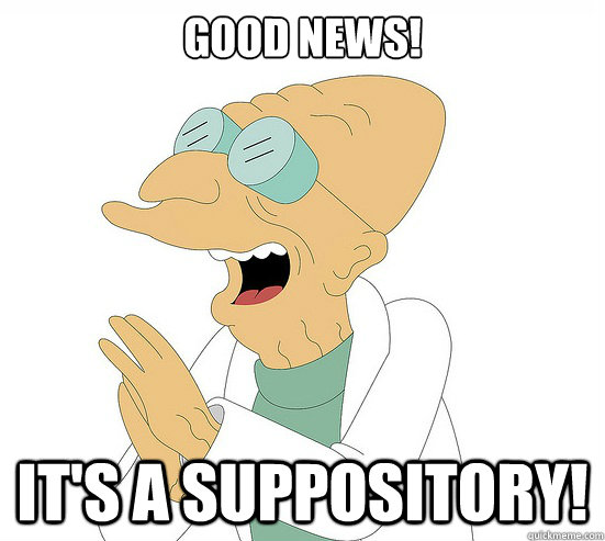 Good News! It's a suppository! - Good News! It's a suppository!  Futurama Farnsworth