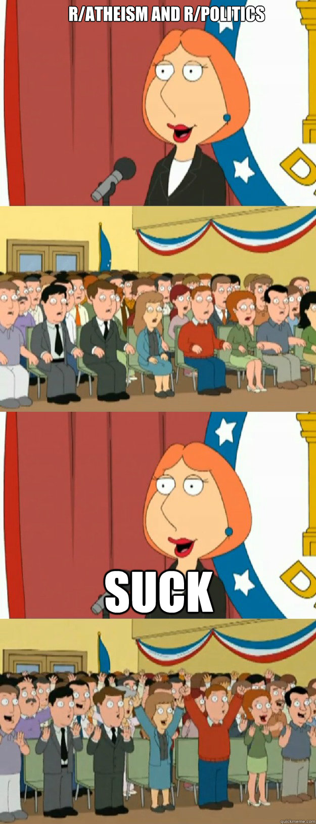 r/atheism and r/politics suck - r/atheism and r/politics suck  Lois Griffin