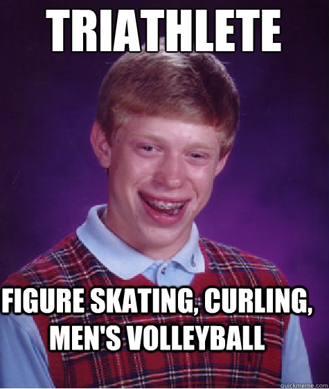 triathlete figure skating, curling, men's volleyball  - triathlete figure skating, curling, men's volleyball   Bad Luck Brian