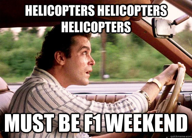 helicopters helicopters helicopters  must be F1 weekend - helicopters helicopters helicopters  must be F1 weekend  Misc