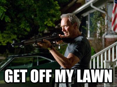 GEt off my lawn  Get Off My Lawn
