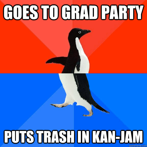 Goes to Grad Party Puts trash in Kan-Jam - Goes to Grad Party Puts trash in Kan-Jam  Socially Awesome Awkward Penguin