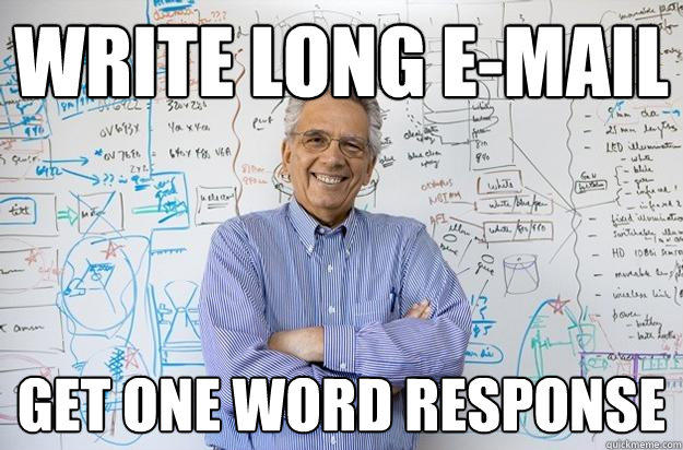 Write long e-mail get one word response - Write long e-mail get one word response  Engineering Professor