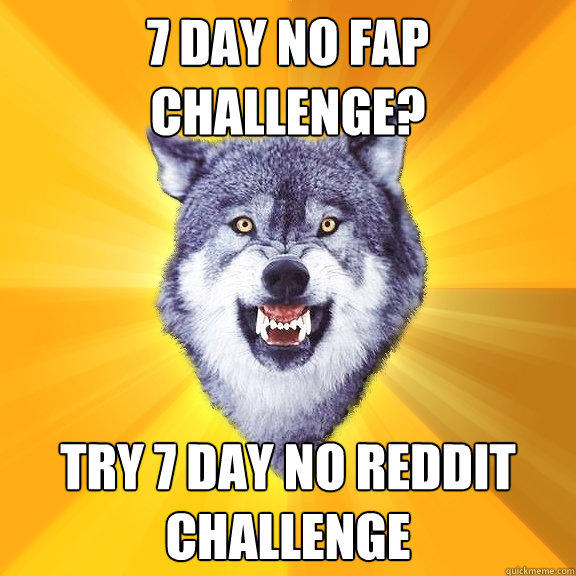 7 DAY NO FAP CHALLENGE? TRY 7 DAY NO REDDIT CHALLENGE - 7 DAY NO FAP CHALLENGE? TRY 7 DAY NO REDDIT CHALLENGE  Courage Wolf