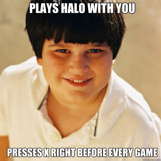 plays halo with you presses x right before every game - plays halo with you presses x right before every game  Annoying Childhood Friend Square
