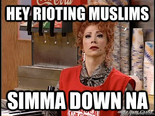 Hey Rioting muslims Simma down na - Hey Rioting muslims Simma down na  Simma down na