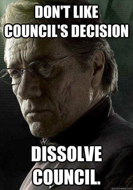 Don't like council's decision Dissolve council.