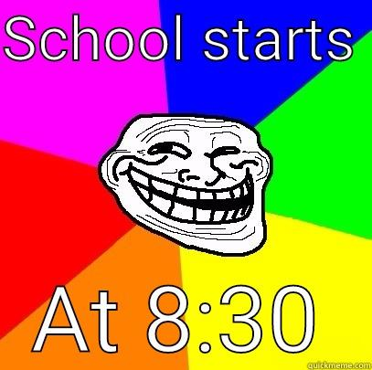 SCHOOL STARTS  AT 8:30 Troll Face