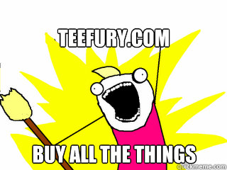 Teefury.com  Buy all the things  - Teefury.com  Buy all the things   All The Things