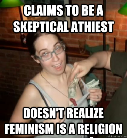 Claims to be a skeptical athiest Doesn't realize feminism is a religion - Claims to be a skeptical athiest Doesn't realize feminism is a religion  Creepy Rebecca Watson