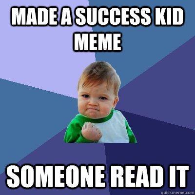 Made a Success Kid Meme Someone Read It  Success Kid