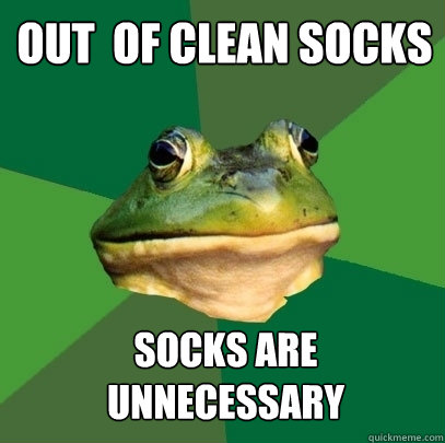 Out  of clean socks socks are unnecessary - Out  of clean socks socks are unnecessary  Foul Bachelor Frog