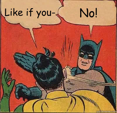 Like if you- No! - Like if you- No!  Batman Slapping Robin