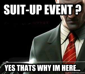 suit-up event ? yes thats why im here...