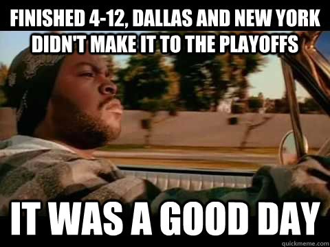 Finished 4-12, Dallas and New York didn't make it to the playoffs it was a good day - Finished 4-12, Dallas and New York didn't make it to the playoffs it was a good day  Misc