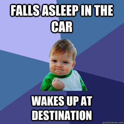 Falls asleep in the car wakes up at destination - Falls asleep in the car wakes up at destination  Success Kid