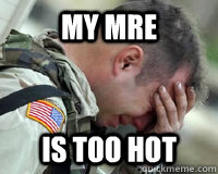MY MRE is too hot  First world problems in a Third world Country