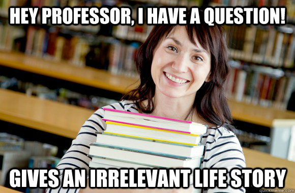 Hey professor, I have a question! gives an irrelevant life story