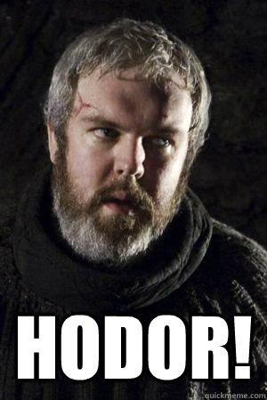 HODOR!  Hodor