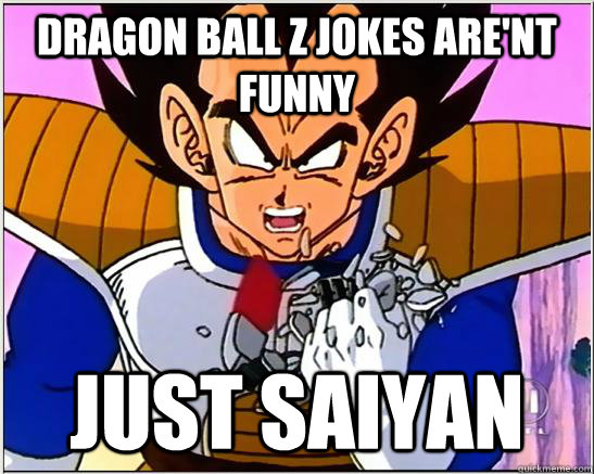 dragon ball z jokes are'nt funny just saiyan - dragon ball z jokes are'nt funny just saiyan  DbZ jokes