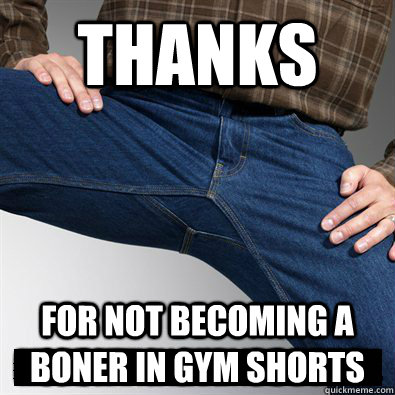 Thanks For not becoming a boner in gym shorts  Good Guy Penis