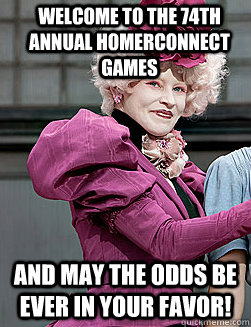 Welcome to the 74th annual HomerConnect Games and may the odds be ever in your favor!