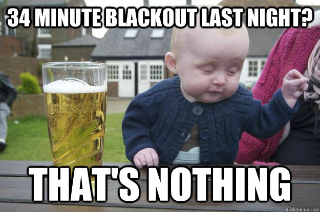 34 minute blackout last night? that's nothing - 34 minute blackout last night? that's nothing  drunk baby